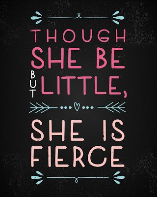 """Though she be but little, she is fierce."" This quote is from Shakespeare's ""A Midnight's Summer Dream,"" Act III, Scene ii. Helena is speaking about Herma to Demetrius and to Lysander."