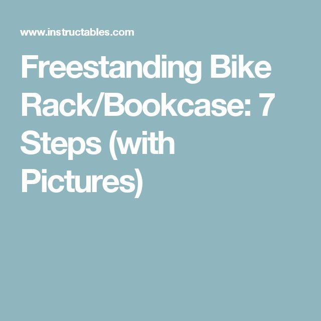 Freestanding Bike Rack/Bookcase: 7 Steps (with Pictures)