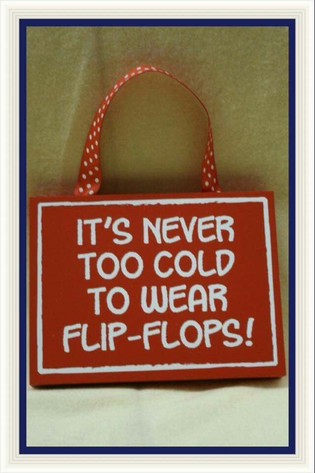 It's never too cold to wear Flip-Flops !