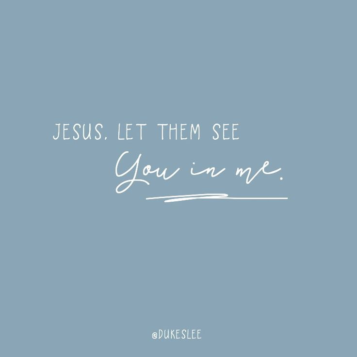 Let them see You in me...