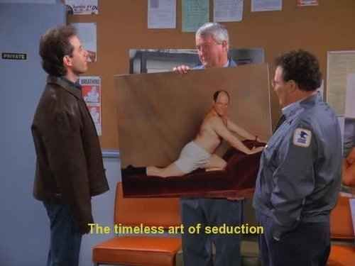 "You understand the timeless art of seduction. | 30 Ways Growing Up With ""Seinfeld"" Totally Messed You Up"