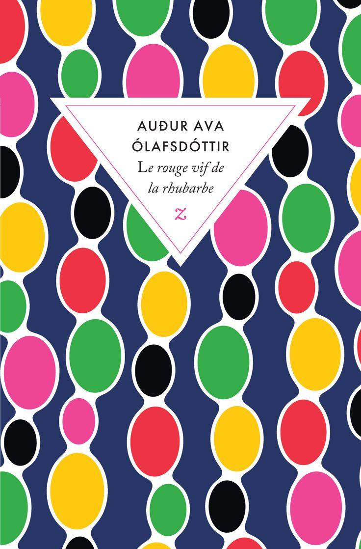 Le rouge vif de la rhubarbe, par Audur Ava Olafsdottir. Zulma, à paraître le 1er septembre 2016.