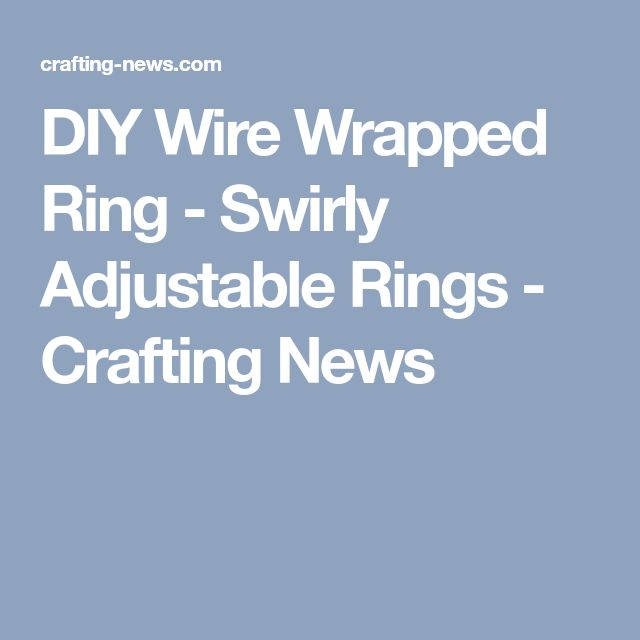 DIY Wire Wrapped Ring - Swirly Adjustable Rings - Crafting News