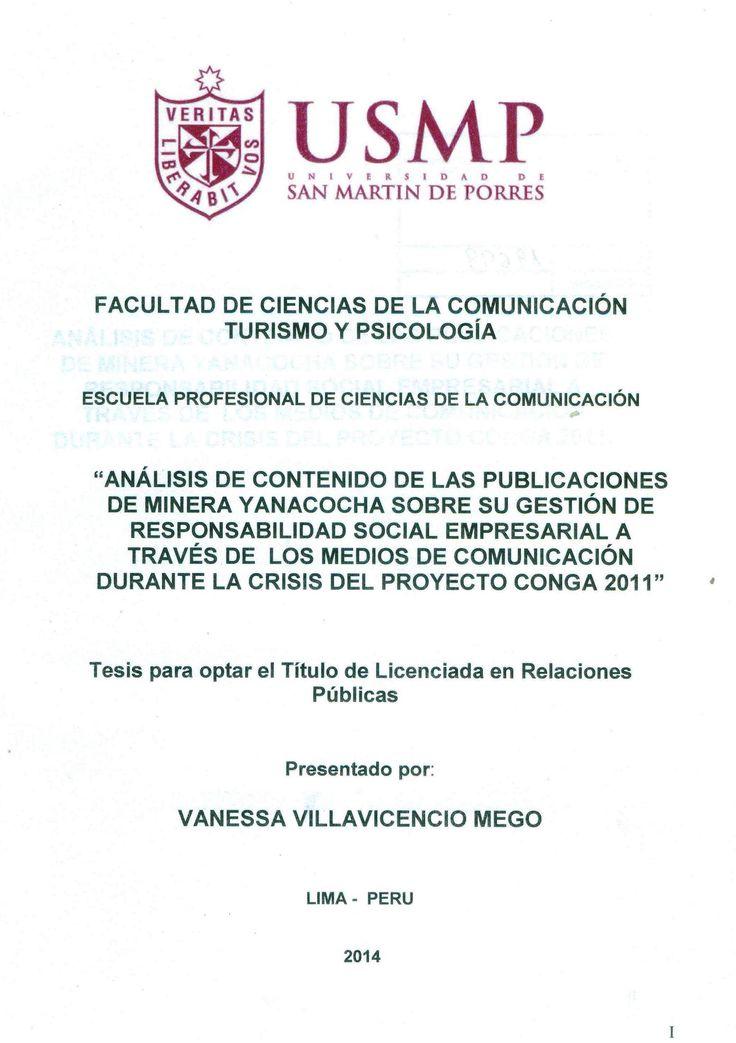 Título: Análisis de contenido de las publicaciones de minera Yanacocha sobre su gestión de responsabilidad social empresarial a través de los medios de comunicación durante la crisis del proyecto Conga 2011 / Autora: Villavicencio, Vanessa / Ubicación: Biblioteca FCCTP - USMP 4to piso / Código: T/658.408/V727/2014.