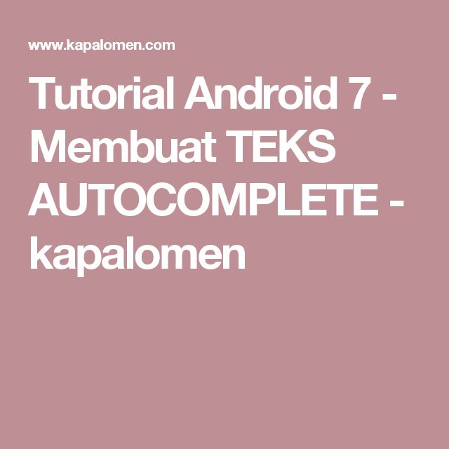 Tutorial Android 7 - Membuat TEKS AUTOCOMPLETE           -            kapalomen