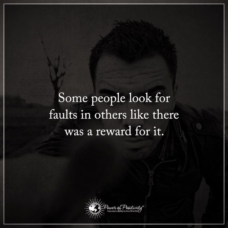 Some people look for faults in others like there was a reward for it.