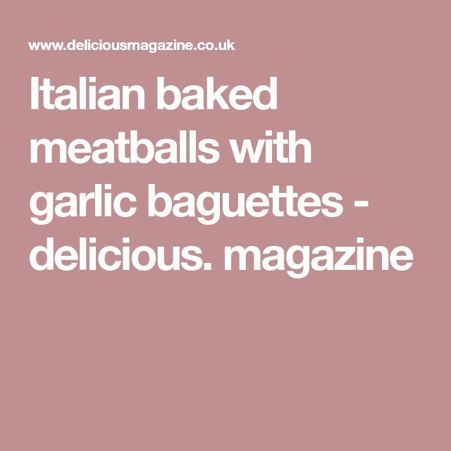 Italian baked meatballs with garlic baguettes - delicious. magazine