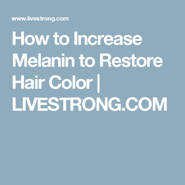 How to Increase Melanin to Restore Hair Color | LIVESTRONG.COM