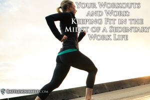 Workouts and Work. Doing the little things in your every day life to help you keep fit.