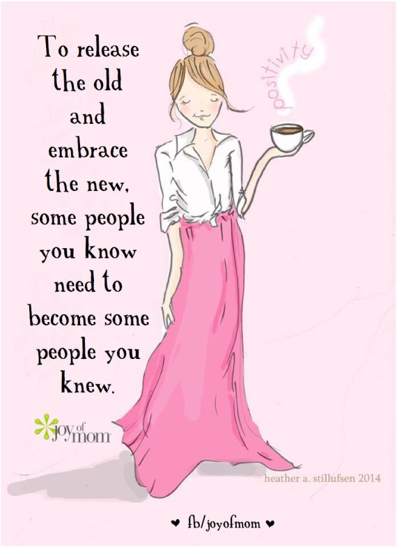 To release the old and embrace the new, some people you know need to become some people you knew.
