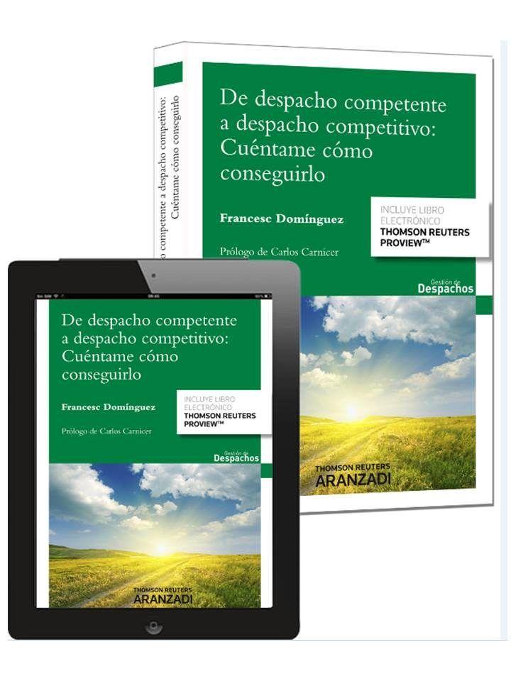 De despacho competente a despacho competitivo : cuéntame cómo conseguirlo / Domínguez, Francesc. EDICION ELECTRONICA EN LOS ORDENADORES DE LA BIBLIOTECA MADRID-PUERTA DE TOLEDO