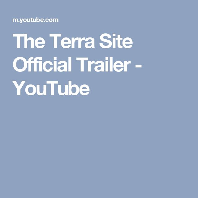 The Terra Site Official Trailer - YouTube