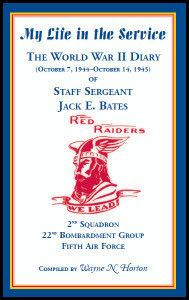 My Life in the Service: The World War II Diary of Staff Sergeant Jack E. Bates, 2nd Squadron 22nd Bombardment Group Fifth Air Force