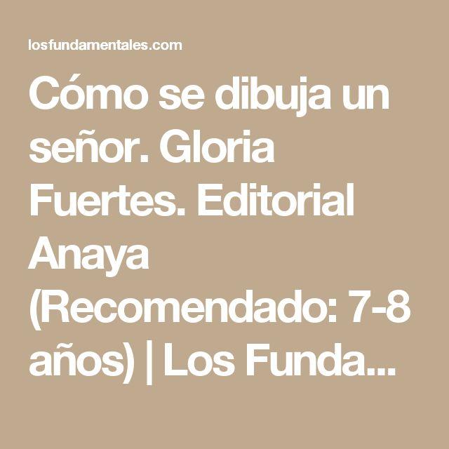 Cómo se dibuja un señor. Gloria Fuertes.  Editorial Anaya (Recomendado: 7-8 años) | Los Fundamentales de Canal Lector