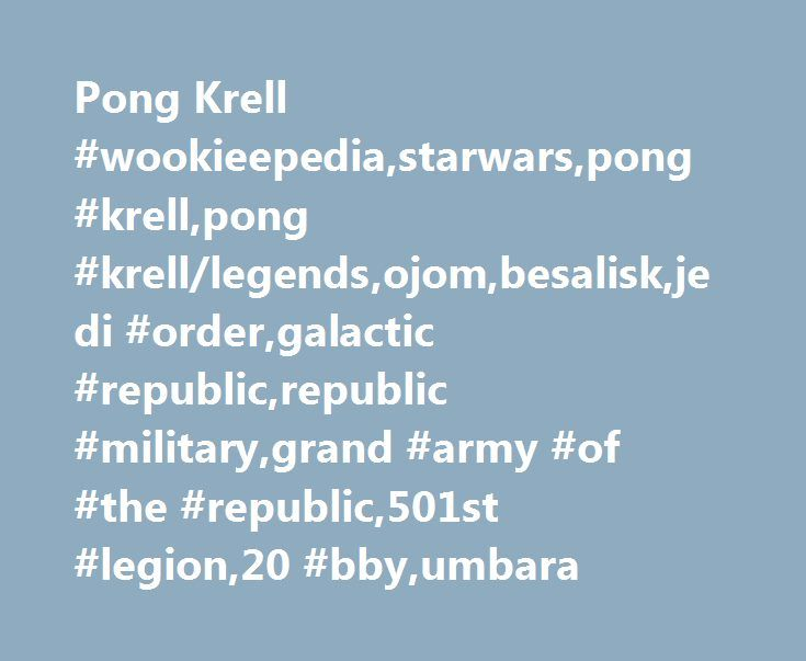 """Pong Krell #wookieepedia,starwars,pong #krell,pong #krell/legends,ojom,besalisk,jedi #order,galactic #republic,republic #military,grand #army #of #the #republic,501st #legion,20 #bby,umbara http://france.remmont.com/pong-krell-wookieepediastarwarspong-krellpong-krelllegendsojombesaliskjedi-ordergalactic-republicrepublic-militarygrand-army-of-the-republic501st-legion20-bbyumbara/  # Pong Krell Pong Krell Affiliation(s) """"I will not be undermined by creatures bred in some laboratory! """" Pong…"""