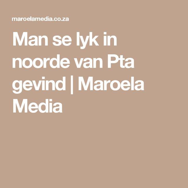 Man se lyk in noorde van Pta gevind | Maroela Media