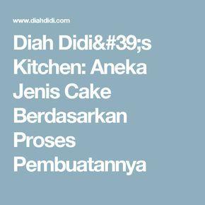 Diah Didi's Kitchen: Aneka Jenis Cake Berdasarkan Proses Pembuatannya