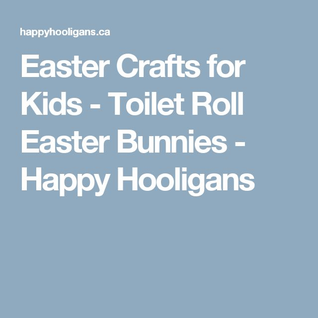 Easter Crafts for Kids - Toilet Roll Easter Bunnies - Happy Hooligans