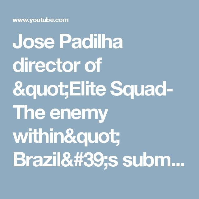 """Jose Padilha director of """"Elite Squad- The enemy within"""" Brazil's submission for 2012 Academy awards - YouTube"""