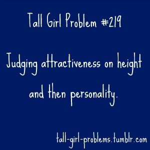 "Tall girl problems ""I would like you, you're great but... too tall."""