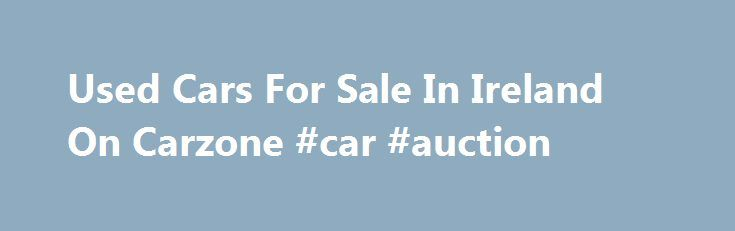 Used Cars For Sale In Ireland On Carzone #car #auction http://car.remmont.com/used-cars-for-sale-in-ireland-on-carzone-car-auction/  #cars for sale ireland # Used Cars For Sale In Ireland On Carzone Used Skoda Octavia Cars For Sale In Ireland On Carzone Admin 10 out of 10 based on 1000 ratings. 5 user reviews. Used Cars For Sale – Compare Used Car Listings Search millions of used cars for sale at dealers and by […]The post Used Cars For Sale In Ireland On Carzone #car #auction appeared first…