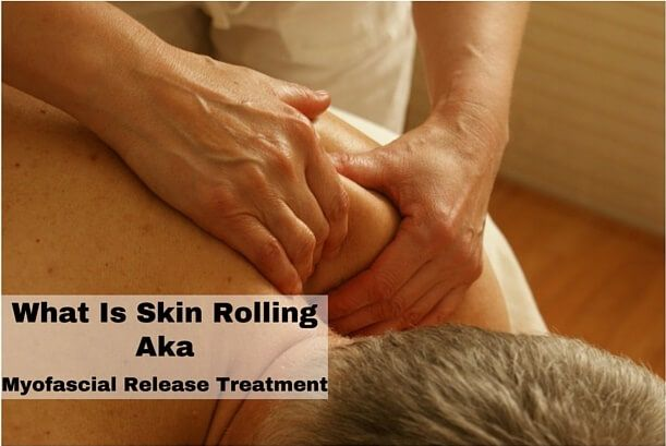 What Is Skin Rolling Aka Myofascial Release Treatment - For Your Massage Needs