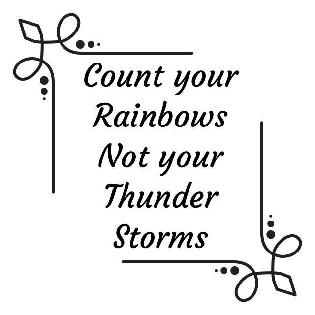 Count Your Rainbows not Your Thunder Storms. #quotes #blessings #madewithstudio
