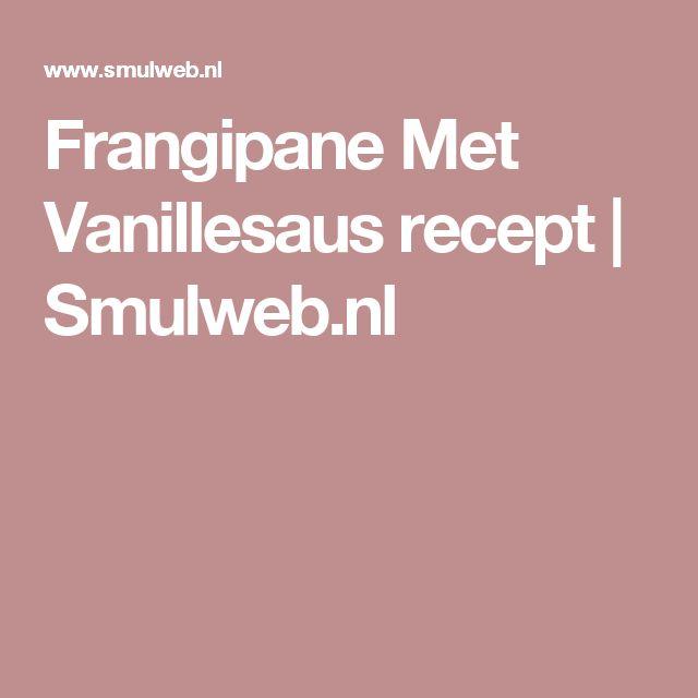 Frangipane Met Vanillesaus recept   Smulweb.nl