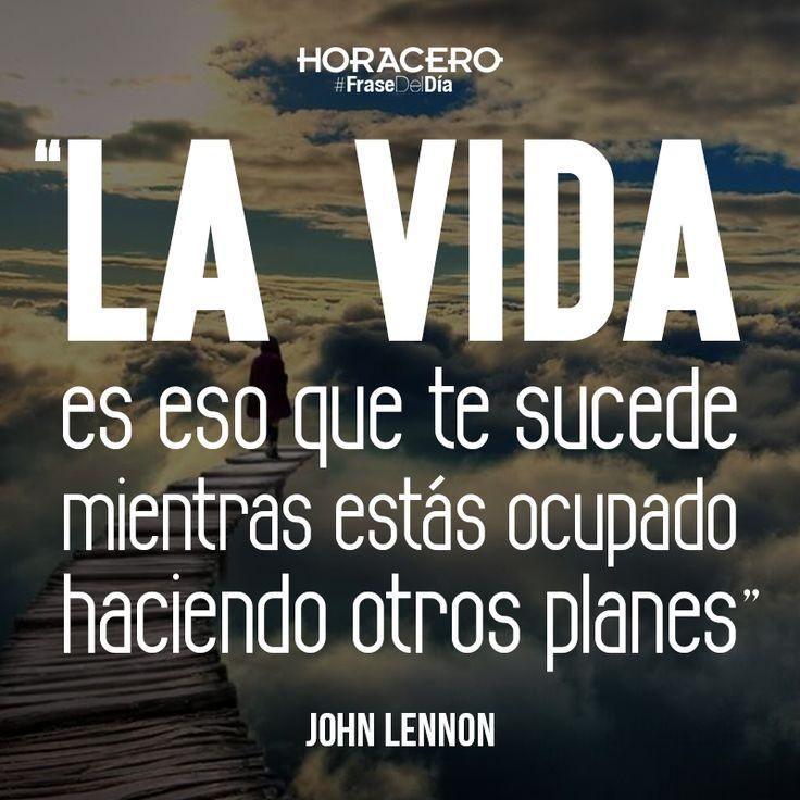 """""""La vida es eso que te sucede mientras estás ocupado haciendo otros planes"""" John Lennon #Frases #FraseDelDía"""
