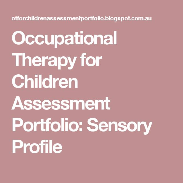 Occupational Therapy for Children Assessment Portfolio: Sensory Profile