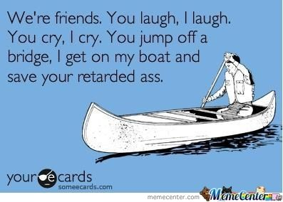 Real Friends: My Friend, True Friendship, Quotes, Funny Stuff, Humor, Things, Ecards
