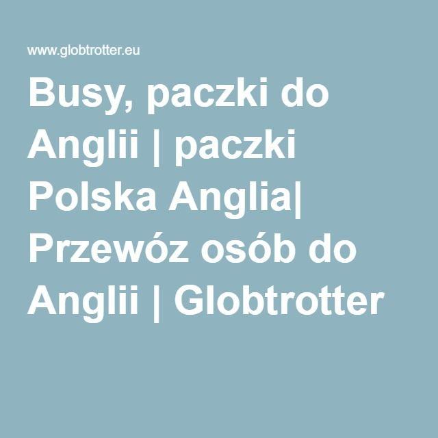 Busy, paczki do Anglii | paczki Polska Anglia| Przewóz osób do Anglii | Globtrotter