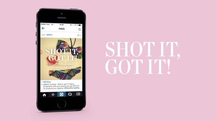 La campagne « Shot it, Got it » propose des bons de réductions dans une campagne digitale en 2 temps. La marque a posté 3 vidéos en stop-motion sur son compte Instagram. Les produits apparaissant brièvement à l'écran, le but est d'être réactif pour réaliser une capture d'écran du produit et de son bon d'achat. Pour valider son bon de réduction, l'internaute doit ensuite poster son screenshot sur son propre compte avec le hastag #ÅhlensDumpaMig.