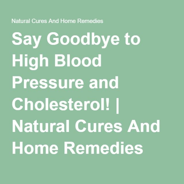Say Goodbye to High Blood Pressure and Cholesterol! | Natural Cures And Home Remedies