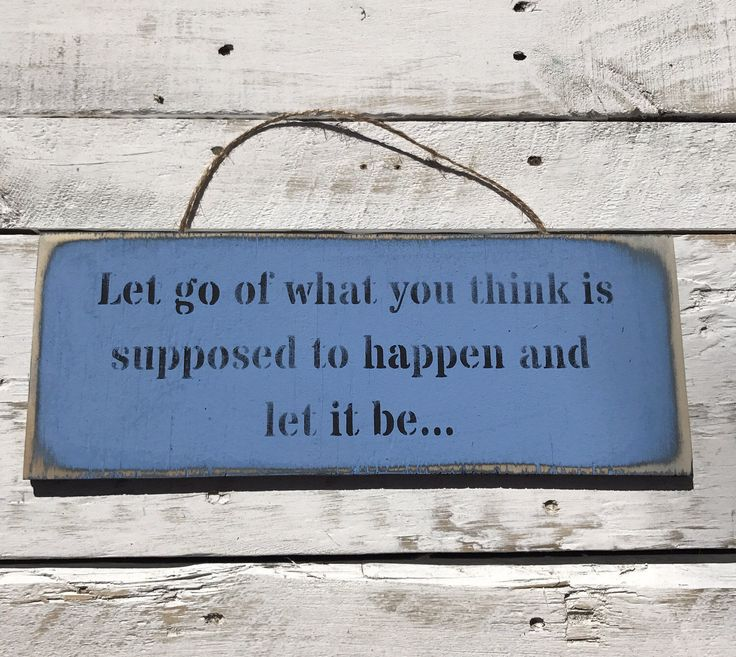 A personal favourite from my Etsy shop https://www.etsy.com/au/listing/515814767/let-go-of-what-you-think-wooden-sign
