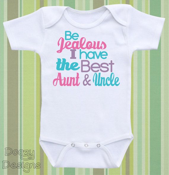 Be Jealous I Have the Best Aunt and Uncle - Cute Baby Bodysuit, Onesie or Baby Shirt    Doozy Designs uses only high quality bodysuits that include