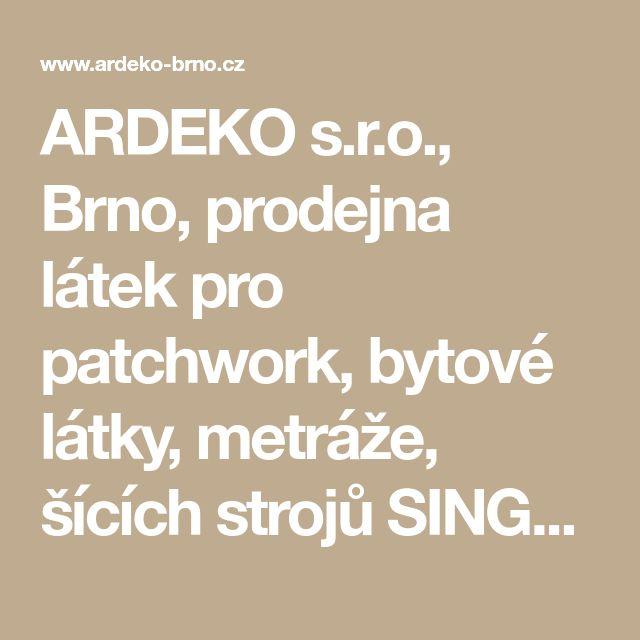 ARDEKO s.r.o., Brno, prodejna látek pro patchwork, bytové látky, metráže, šících strojů SINGER, potřeb pro vyšívání a šití, ložních souprav