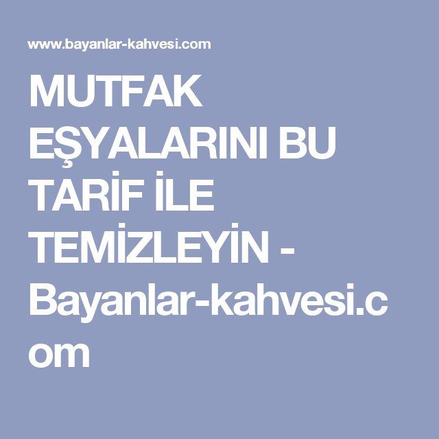 MUTFAK EŞYALARINI BU TARİF İLE TEMİZLEYİN - Bayanlar-kahvesi.com