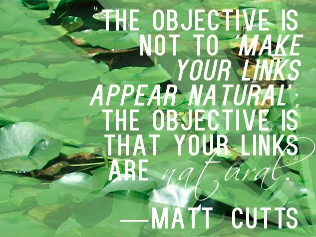 The objective is not to make your links appear natural, the objectives is that your links are natural.
