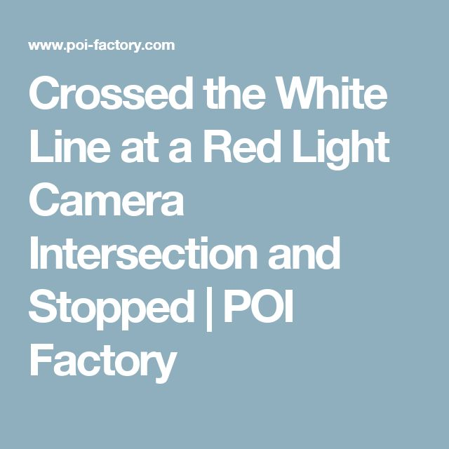 Crossed the White Line at a Red Light Camera Intersection and Stopped | POI Factory