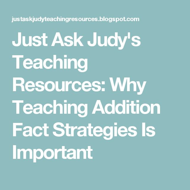 Just Ask Judy's Teaching Resources: Why Teaching Addition Fact Strategies Is Important