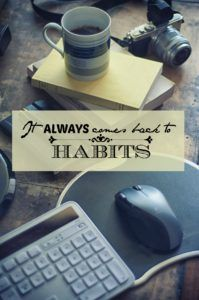 It always comes back to habits - all the good (and bad) things in your life, all the success (and failure) you have experienced can be attributed back to the habits that you have formed. So form good habits, the ones that propel you towards your goals, not the ones that lead you further and further away.