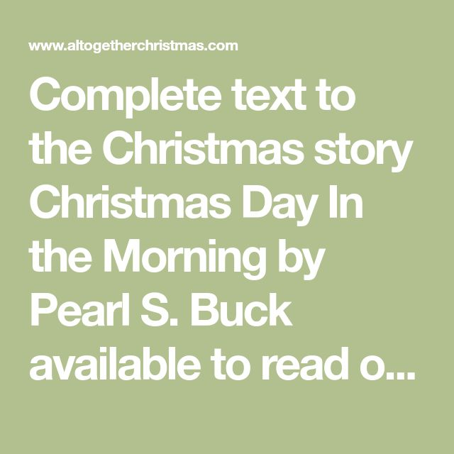 Complete text to the Christmas story Christmas Day In the Morning by Pearl S. Buck available to ...