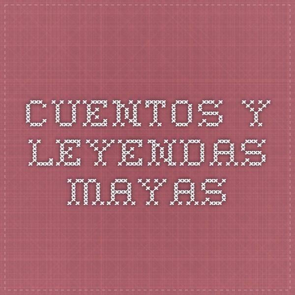 Cuentos y Leyendas Mayas