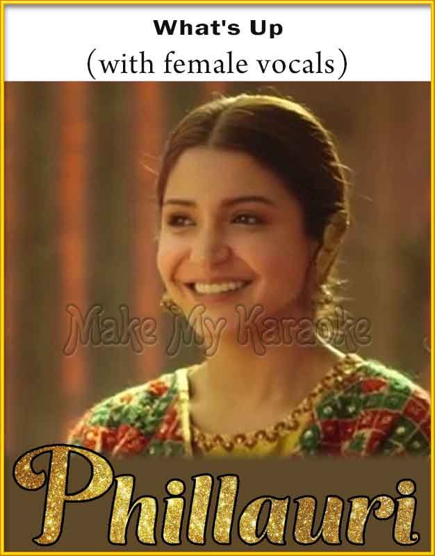 http://makemykaraoke.com/whats-up-female-vocals-phillauri-video-karaoke.html  Song Name : What's Up (With Female Vocals)    Movie/Album : Phillauri    Singer(s) : Mika Singh, Jasleen Royal   Year Of Release : 2017   Music Director : Jasleen Royal   Cast In Movie :...