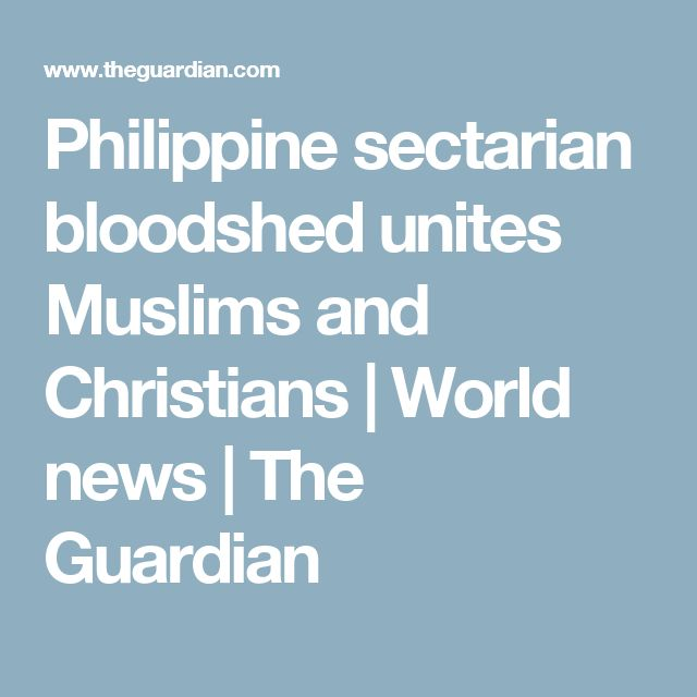 Philippine sectarian bloodshed unites Muslims and Christians | World news | The Guardian