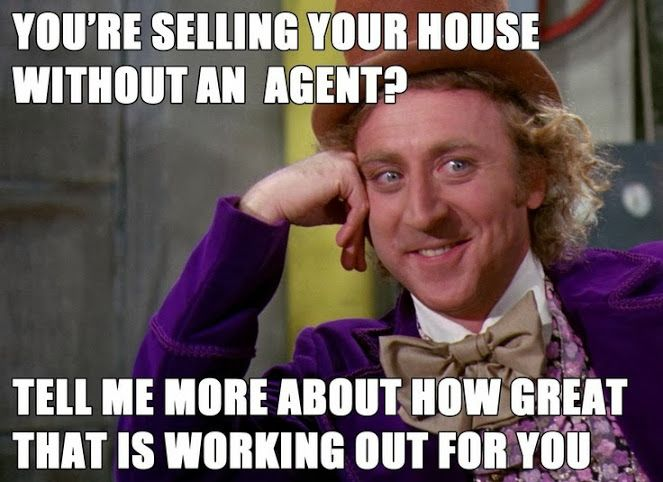 "To all of the ""For Sale By Owner"" Craigslisters out there, a little #RealEstate Wonkiness! Got Wonka? Laugh of the Day re-pinned by http://AccessRealEstateSanCarlos.com Real Estate Humor 