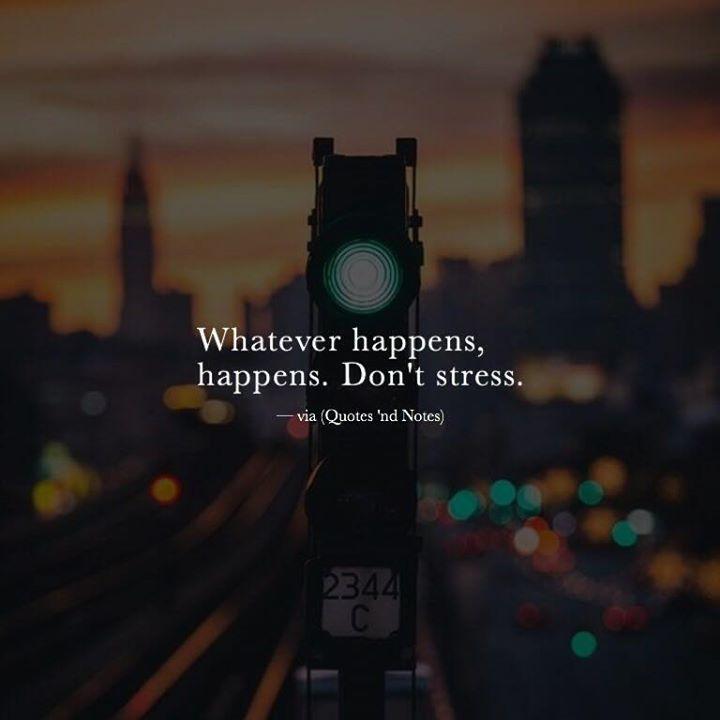 Whatever happens happens. Don't stress. via (http://ift.tt/2gk1th5)