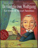 In Viaggio con Wolfgang + CD - La storia di Mozart bambino - Chiara Carminati