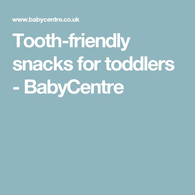 Tooth-friendly snacks for toddlers - BabyCentre